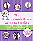 The Modern Jewish Mom's Guide to Shabbat: Connect and Celebrate--Bring Your Family Together with the Friday Night Meal