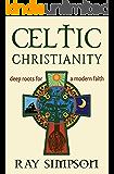 Celtic Christianity: Deep Roots for a Modern Faith