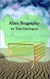 Alien Biography, Tom F. Harrington, 075963095X