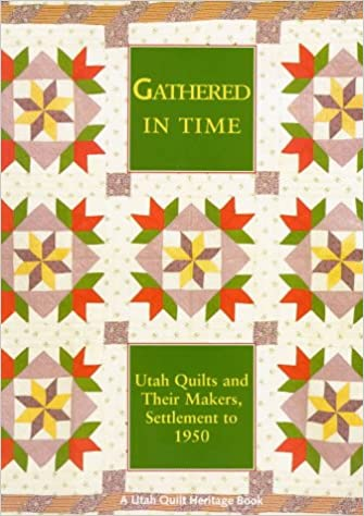 Gathered In Time Utah Quilts And Their Makers Settlement To 1950