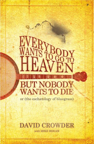 Everybody Wants to Go to Heaven, but Nobody Wants to Die: Or the Eschatology of Bluegrass