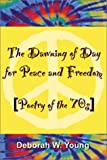 The Dawning of Day for Peace and Freedom, Deborah W. Young, 0741411563