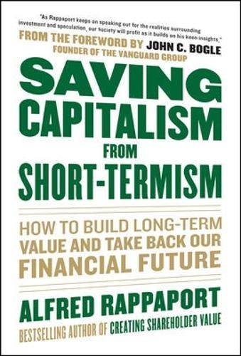 Saving Capitalism From Short-Termism: How to Build Long-Term Value and Take Back Our Financial Future
