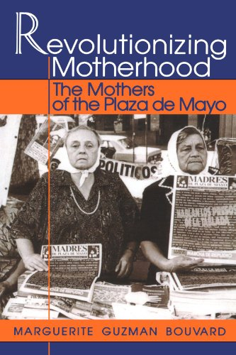 Revolutionizing Motherhood: The Mothers of the Plaza de Mayo (Latin American - International Plaza