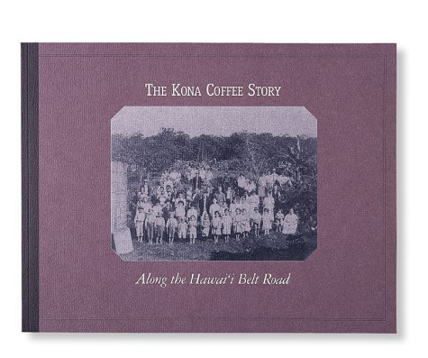 The Kona Coffee Story: Along the Hawai'I Belt (Kona Coffee History)