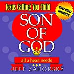 Son of God: All a Heart Needs : Jesus Calling You Child (Holy Bible Insights Collection, Book 4) | Jeff Zahorsky