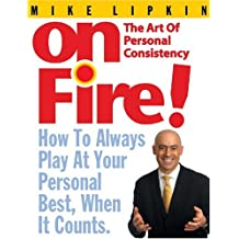 On Fire! The Art of Personal Consistency