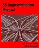 5S Implementation Manual : Starting Lean Manufacturing, Parrill, Catherine and Rosinski, Robert, 0967959322