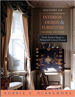 History Of Interior Design And Furniture From Ancient Egypt To Nineteenth Century Europe Amazoncouk Robbie G Blakemore Books