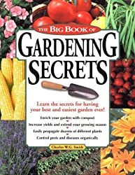 The Big Book of Gardening Secrets: Scores of Professional Secrets for Growing Better Vegetables, Herbs, Fruit and Flowers