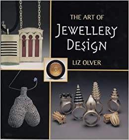 The Art of Jewellery Design From Idea to Reality Elizabeth Olver