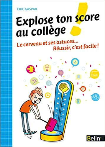 Il ebooks téléchargement gratuit pdf Explose ton score au collège! Le cerveau et ses astuces... Réussir, c est facile! in French MOBI 270119363X