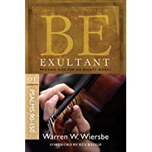 Be Exultant (Psalms 90-150): Praising God for His Mighty Works (The BE Series Commentary)