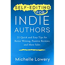 Self-Editing for Indie Authors: 21 Quick and Easy Tips for Better Writing, Positive Reviews and More Sales