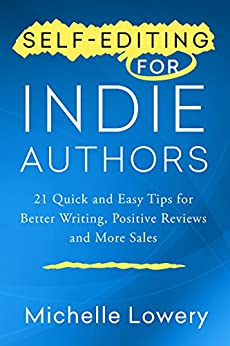 Self-Editing for Indie Authors: 21 Quick and Easy Tips for Better Writing, Positive Reviews and More Sales by [Lowery, Michelle]