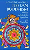 Tibetan Buddhism with Its Mystic Cults Symbolism and Mythology, and in Its Relation to Indian Buddhism, L. Austine Waddell, 0486201309
