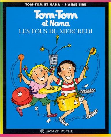 Tom Tom ET Nana: Les Fous Du Mercredi (French Edition)