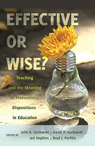 Effective or Wise?: Teaching and the Meaning of Professional Dispositions in Education (Counterpoints)