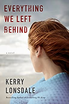 Everything We Left Behind: A Novel (The Everything Series Book 2) by [Lonsdale, Kerry]