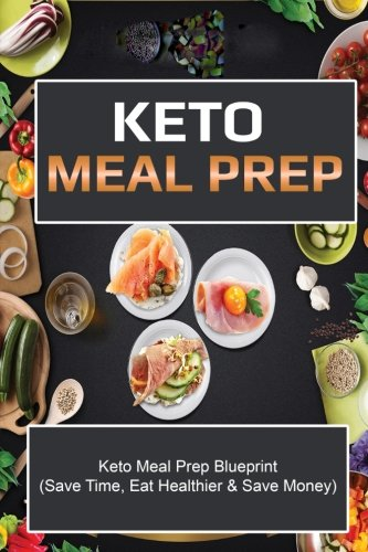 Keto Meal Prep: Save Time Save Money And Eat Healthier by Jennie Watts