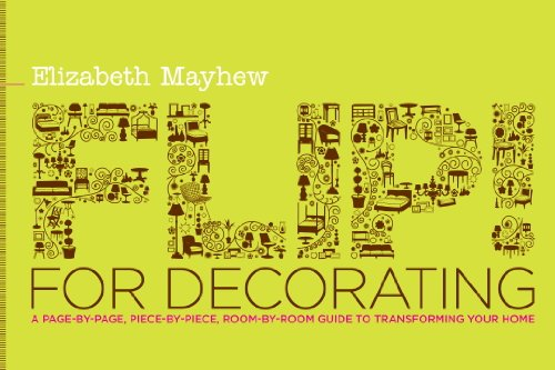 Flip! for Decorating: A Page-by-Page, Piece-by-Piece, Room-by-Room Guide to Transforming Your Home