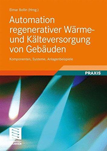 Automation regenerativer Wärme- und Kälteversorgung von Gebäuden: Komponenten, Systeme, Anlagenbeispiele
