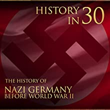 History in 30: The History of Nazi Germany Before World War II Audiobook by Percy Bennington Narrated by Dan Gallagher