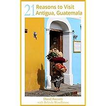 21 Reasons to Visit Antigua, Guatemala