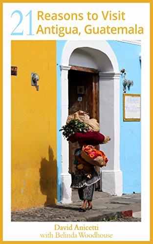 21 Reasons to Visit Antigua, (Antigua Guatemala Travel)