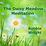 The Daisy Meadow Meditation | Robbie Wright