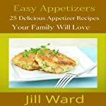 Easy Appetizers: 25 Delicious Appetizer Recipes Your Family Will Love | Jill Ward