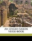 An Anglo-Saxon Verse-Book, Walter John Sedgefield, 1178018474