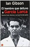 Hombre Que Detuvo a García Lorca, Ian Gibson, 8466321616