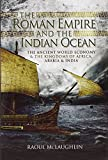 The Roman Empire and the Indian Ocean: Rome's Dealings with the Ancient Kingdoms of India, Africa and Arabia