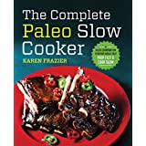The Complete Paleo Slow Cooker: A Paleo Cookbook for Everyday Meals That Prep Fast & Cook Slow