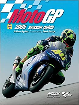 The MotoGP 2005 Season Guide: Official Licensed Product by Julian Ryder (2005-07-15)