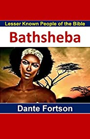 Lesser Known People of the Bible: Bathsheba