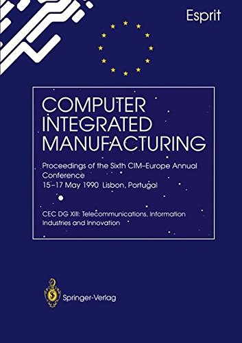 Computer Integrated Manufacturing: Proceedings of the Sixth CIM-Europe Annual Conference 15–17 May 1990 Lisbon, Portugal