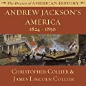 Andrew Jackson's America: 1824-1850: The Drama of American History Audiobook by Christopher Collier, James Lincoln Collier Narrated by Jim Manchester