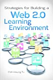 Strategies for Building a Web 2. 0 Learning Environment, Chih-Hsiun Tu, 1598846868