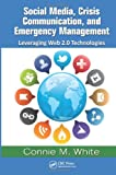 Social Media, Crisis Communication and Emergency Management, Connie White, 1439853495