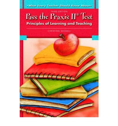 [What Every Teacher Should Know About Pass the Praxis II Test: Principles of Learning and Teaching] (By: Christina Shorall) [published: July, 2008]