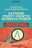 Christmas Tree Farm Business: Extreme Profit Growth Business Primer: Secrets to 10x Profits, Leadership, Innovation & Gaining an Unfair Advantage