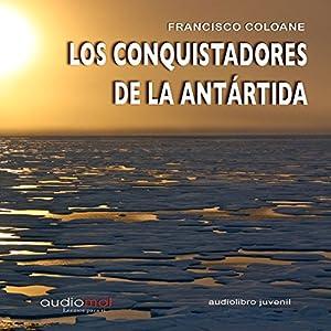 Los conquistadores de la Antártida [The Conquerors of Antarctica] Audiobook