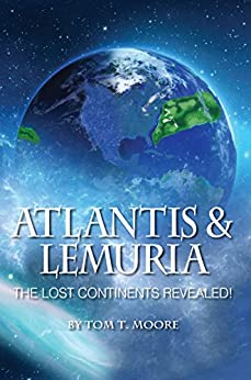 Atlantis & Lemuria: The Lost Continents Revealed! by [Moore, Tom T.]