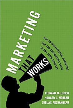 Marketing That Works: How Entrepreneurial Marketing Can Add Sustainable Value to Any Sized Company (paperback) by [Lodish, Leonard M., Morgan, Howard L., Archambeau, Shellye]