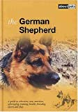 The German Shepherd: A Guide to Selection, Care, Nutrition, Upbringing, Training, Health, Breeding, Sports and Play