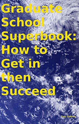 Graduate School Superbook: How to Get in then Succeed