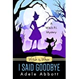 Witch is When I Said Goodbye (A Witch P.I. Mystery Book 10)