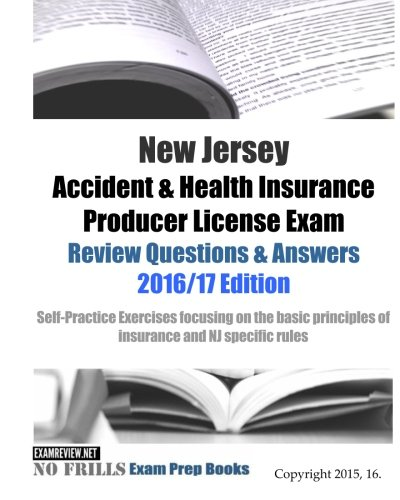 Download New Jersey Accident & Health Insurance Producer License Exam Review Questions & Answers 2016/17 Edition: Self-Practice Exercises focusing on the basic principles of insurance and NJ specific rules Pdf